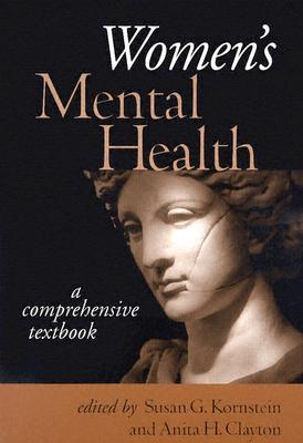 Women's Mental Health: A Comprehensive Textbook - Kornstein, Susan G. (Editor), and Clayton, Anita H. (Editor)