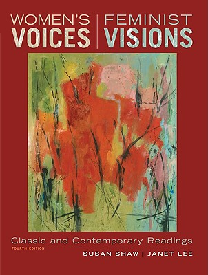 Women's Voices, Feminist Visions: Classic and Contemporary Readings - Shaw, Susan M, and Lee, Janet