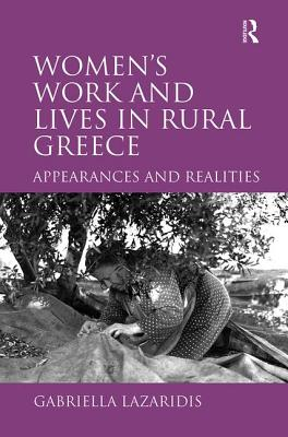 Women's Work and Lives in Rural Greece: Appearances and Realities - Lazaridis, Gabriella