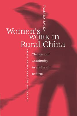 Women's Work in Rural China: Change and Continuity in an Era of Reform - Jacka, Tamara, Professor