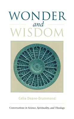Wonder and Wisdom: Conversations in Science, Spirituality, and Theology - Deane-Drummond, Celia