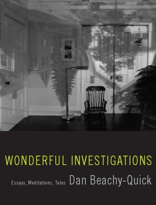 Wonderful Investigations: Essays, Meditations, Tales - Beachy-Quick, Dan