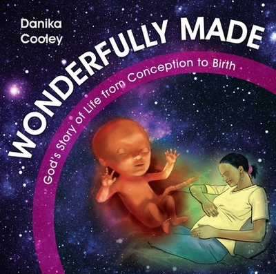 Wonderfully Made: God's Story of Life from Conception to Birth - Cooley, Danika