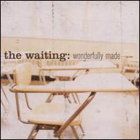 Wonderfully Made - The Waiting