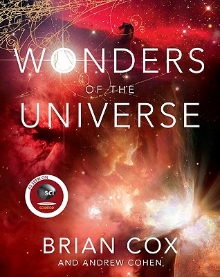 Wonders of the Universe - Cox, Brian, and Cohen, Andrew
