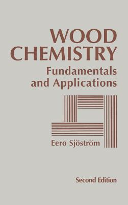 Wood Chemistry: Fundamentals and Applications - Sjostrom, Eero