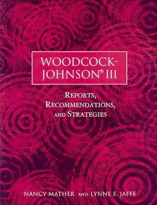 Woodcock-Johnson III: Reports, Recommendations, and Strategies - Mather, Nancy, PH.D., and Jaffe, Lynne E