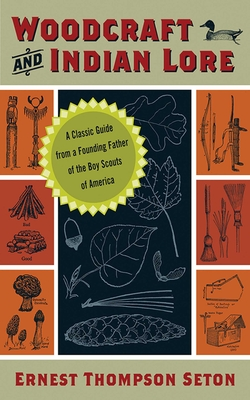 Woodcraft and Indian Lore: A Classic Guide from a Founding Father of the Boy Scouts of America - Seton, Ernest Thompson