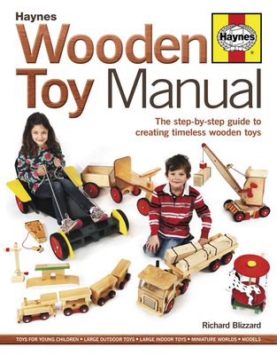 Wooden Toy Manual: The Step-By-Step Guide to Creating Timeless Wooden Toys - Blizzard, Richard