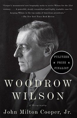 Woodrow Wilson: A Biography - Cooper, John Milton, Jr.