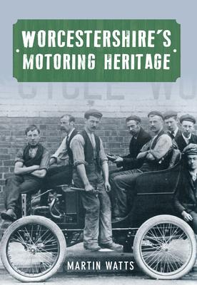 Worcestershire's Motoring Heritage - Watts, Martin