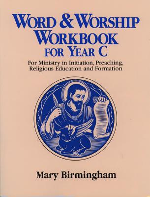 Word and Worship Workbook for Year C: For Ministry in Initiation, Preaching, Religious Education And_formation - Birmingham, Mary