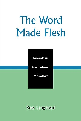 Word Made Flesh: Towards an Incarnational Missiology - Langmead, Ross