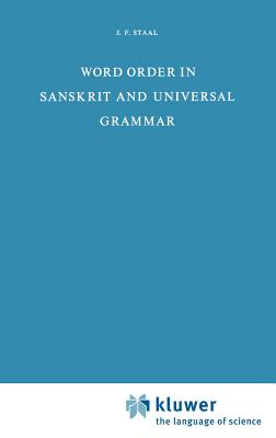 Word Order in Sanskrit and Universal Grammar - Staal, J F