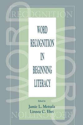 Word Recognition in Beginning Literacy - Metsala, Jamie L (Editor)