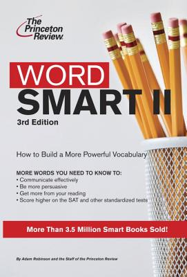 Word Smart II: How to Build a More Powerful Vocabulary - Princeton Review (Creator), and Robinson, Adam