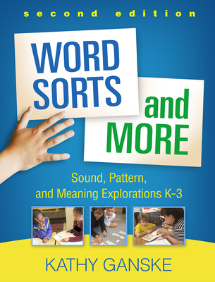 Word Sorts and More, Second Edition: Sound, Pattern, and Meaning Explorations K-3 - Ganske, Kathy