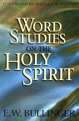 Word Studies on the Holy Spirit - Bullinger, E W