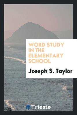 Word Study in the Elementary School - Taylor, Joseph S