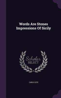Words Are Stones Impressions of Sicily - Levi, Carlo, Professor