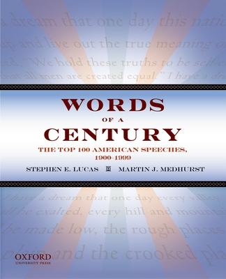 Words of a Century: The Top 100 American Speeches, 1900-1999 - Lucas, Stephen E, and Medhurst, Martin J