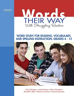 Words Their Way with Struggling Readers, Grades 4-12: Word Study for Reading, Vocabulary, and Spelling Instruction - Flanigan, Kevin, PhD, and Hayes, Latisha, PhD, and Templeton, Shane