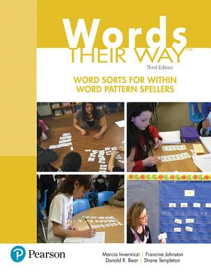 Words Their Way: Word Sorts for Within Word Pattern Spellers - Invernizzi, Marcia A., and Johnston, Francine, and Templeton, Shane