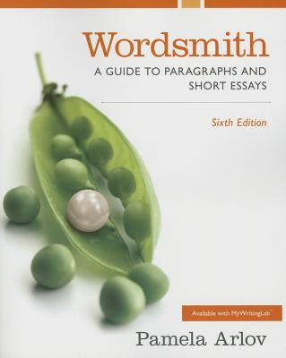 Wordsmith: A Guide to Paragraphs and Short Essays - Arlov, Pamela