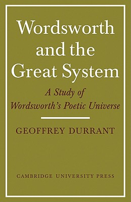 Wordsworth and the Great System: A Study of Wordsworth's Poetic Universe - Durrant, Geoffrey