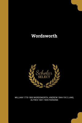 Wordsworth - Wordsworth, William 1770-1850, and Lang, Andrew 1844-1912, and Parsons, Alfred 1847-1920