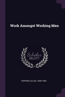 Work Amongst Working Men - Hopkins, Ellice