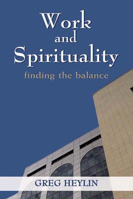 Work and Spirituality: Finding the Balance - Heylin, Greg