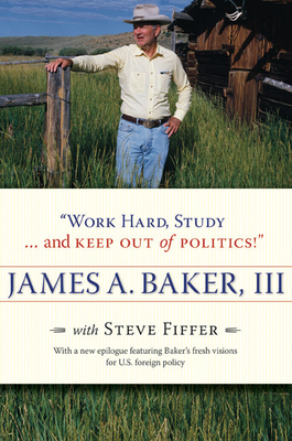 Work Hard, Study... and Keep Out of Politics! - Baker, James A, III, and Fiffer, Steve