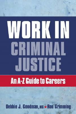 Work in Criminal Justice: An A-Z Guide to Careers - Goodman, Debbie J, and Grimming, Ron