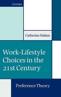 Work-Lifestyle Choices in the 21st Century: Preference Theory - Hakim, Catherine