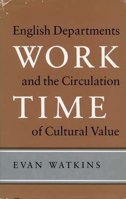 Work Time: English Departments and the Circulation of Cultural Value - Watkins, Evan