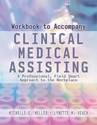 Workbook for Heller/Veach's Clinical Medical Assisting: A Professional, Field-Smart Approach to the Workplace - Heller, Michelle, and Veach, Lynette M