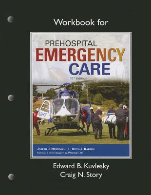 Workbook for Prehospital Emergency Care - Kuvlesky, Edward B., and Story, Craig N., and Karren, Keith J.