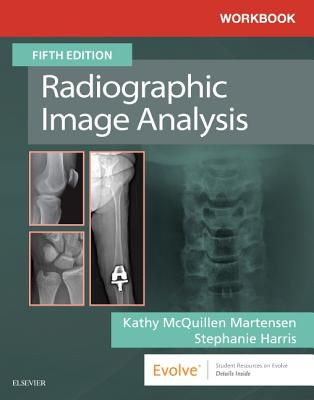 Workbook for Radiographic Image Analysis - McQuillen Martensen, Kathy
