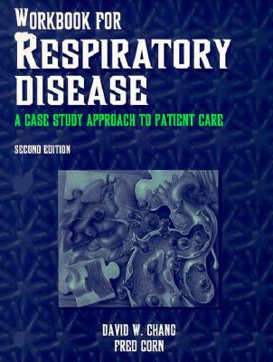 Workbook for Respiratory Disease: A Case Study Approach to Patient Care - Chang, David W., EdD, RRT, and Corn, Fred, RRT