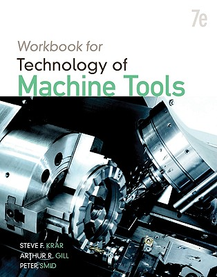 Workbook for Technology of Machine Tools - Krar, Steve, and Gill, Arthur, and Smid, Peter