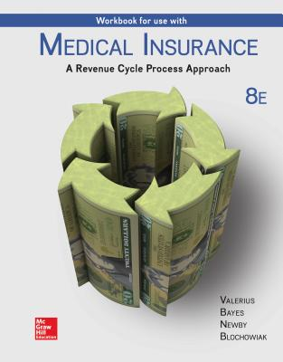 Workbook for Use with Medical Insurance: A Revenue Cycle Process Approach - Valerius, Joanne, MPH, Rhia, and Bayes, Nenna L, Ba, Med, and Newby, Cynthia, Cpc