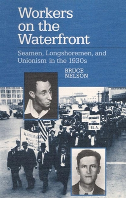 Workers on the Waterfront: Seamen, Longshoremen, and Unionism in the 1930s - Nelson, Bruce