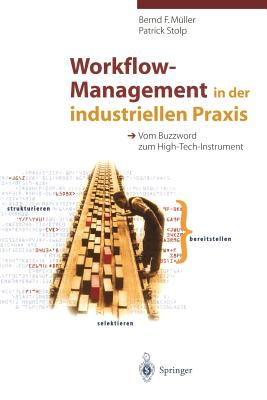 Workflow-Management in Der Industriellen Praxis: Vom Buzzword Zum High-Tech-Instrument - Muller, Bernd