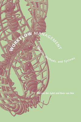 Workflow Management: Models, Methods, and Systems - Aalst, Wil M P Van Der, and Hee, Kees Van