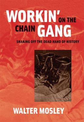 Workin' on the Chain Gang: Shaking Off the Dead Hand of History - Mosley, Walter, and Taylor, Clyde (Foreword by)