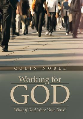 Working for God: What If God Were Your Boss? - Noble, Colin