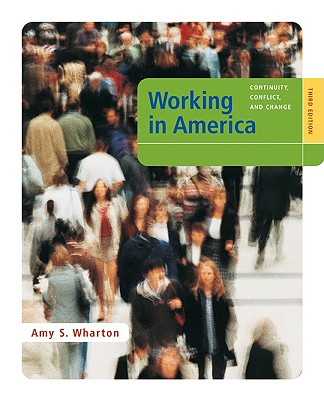 Working in America: Continuity, Conflict, and Change - Wharton, Amy S, and Wharton Amy, S