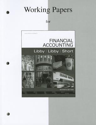 Working Papers to Accompany Financial Accounting - Libby, Robert, and Libby, Patricia, and Short, Daniel