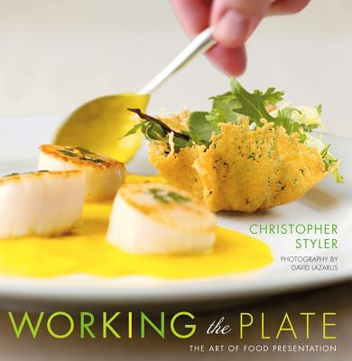 Working the Plate: The Art of Food Presentation - Styler, Christopher